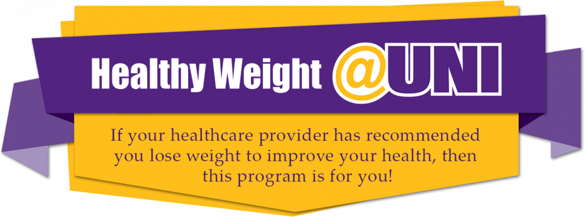 2018 Healthy Weight @UNI, If your healthcare provider has recommended you lose weight to improve your health, then this program is for you!